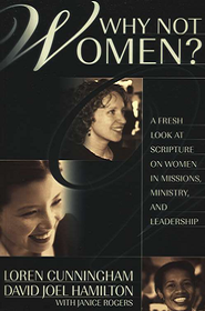 581837: Why Not Women? A Fresh Look at Scripture on Women in Missions, Ministry, and Leadership